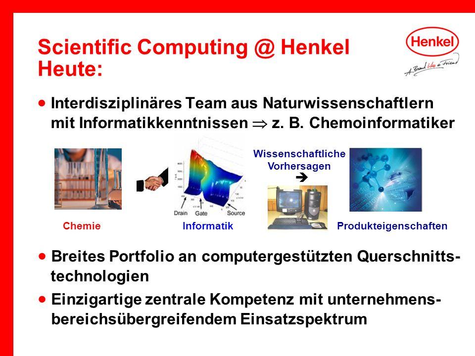Scientific Computing @ Henkel Heute: Interdisziplinäres Team aus Naturwissenschaftlern mit Informatikkenntnissen z. B. Chemoinformatiker Wissenschaftl
