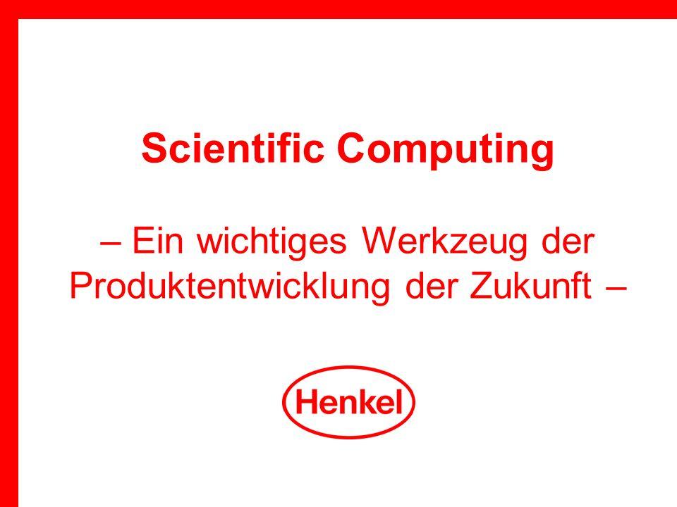 henkel.ppt Deutsche Version Logo mit Slogan Abteilungs-Logo Scientific Computing – Ein wichtiges Werkzeug der Produktentwicklung der Zukunft –