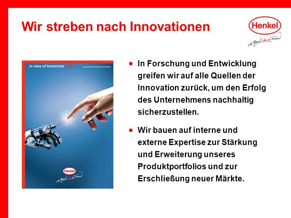 Wir streben nach Innovationen In Forschung und Entwicklung greifen wir auf alle Quellen der Innovation zurück, um den Erfolg des Unternehmens nachhalt