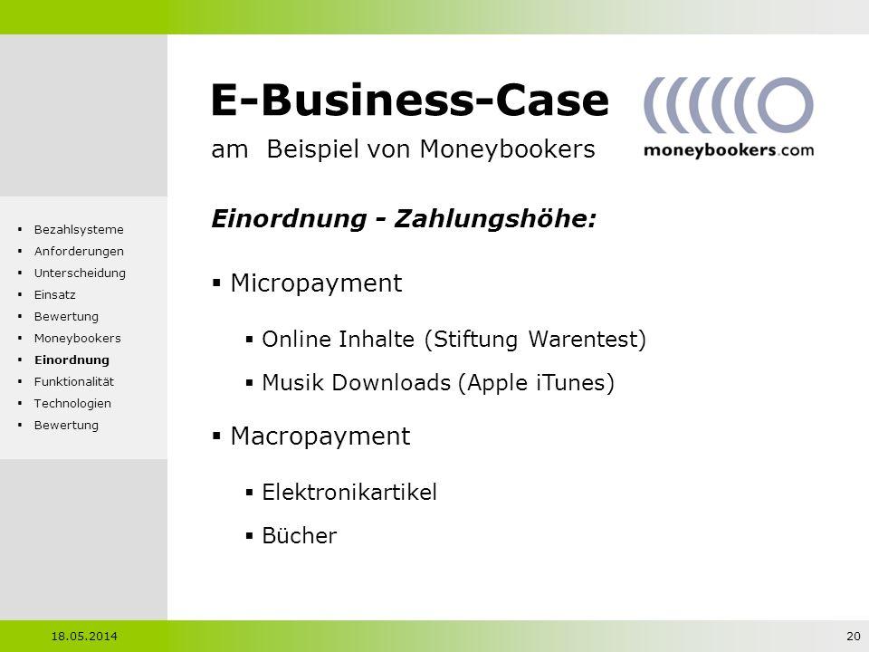 E-Business-Case am Beispiel von Moneybookers Einordnung - Zahlungshöhe: Micropayment Online Inhalte (Stiftung Warentest) Musik Downloads (Apple iTunes