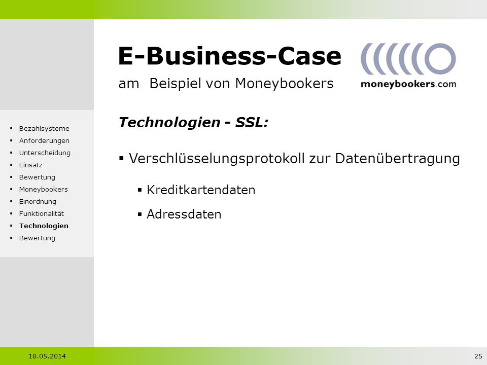 E-Business-Case am Beispiel von Moneybookers Technologien - SSL: Verschlüsselungsprotokoll zur Datenübertragung Kreditkartendaten Adressdaten 18. Mai