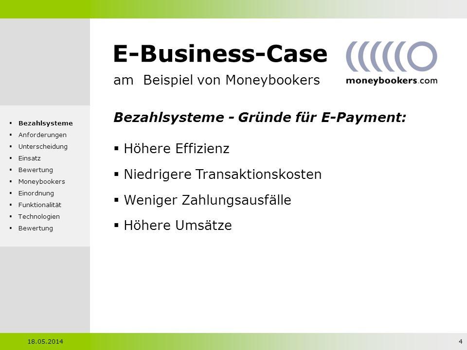 E-Business-Case am Beispiel von Moneybookers Anforderungen - Allgemein: Atomarität: vollständige oder keine Aufführung Konsistenz: Datenbank ist nach Transaktion im konsistenten Zustand Isolation: Transaktionen dürfen sich untereinander nicht beeinflussen Persistenz: Ursprung nach Schaden wieder herstellbar 18.