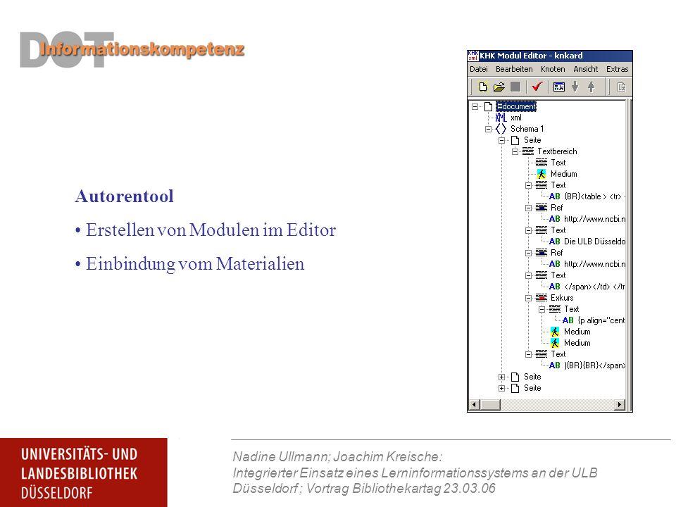Nadine Ullmann; Joachim Kreische: Integrierter Einsatz eines Lerninformationssystems an der ULB Düsseldorf ; Vortrag Bibliothekartag 23.03.06 Autorentool Erstellen von Modulen im Editor Einbindung vom Materialien