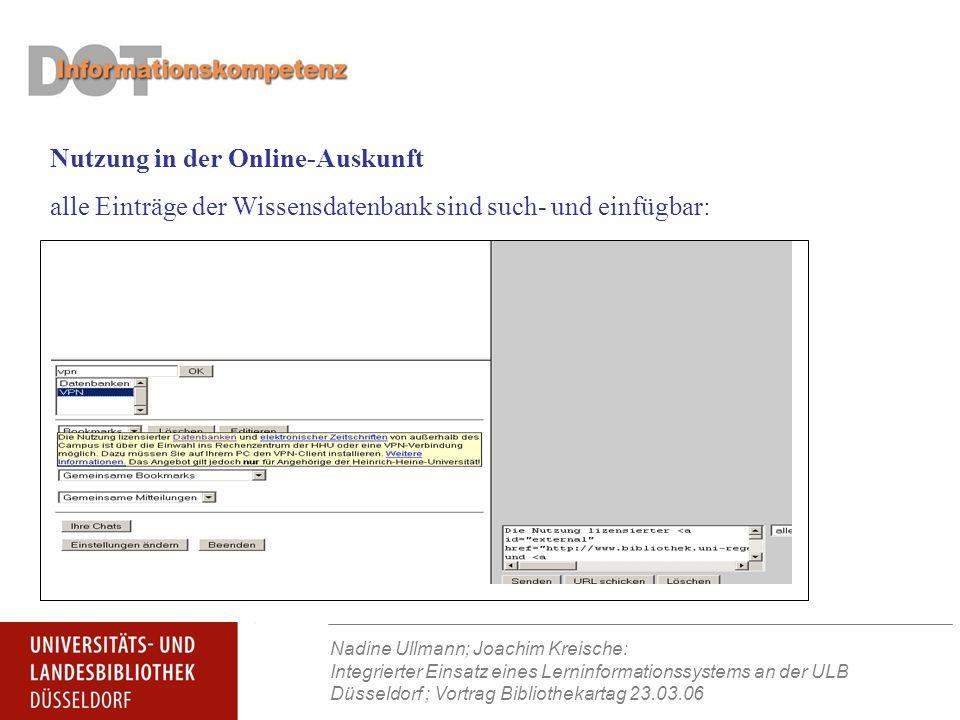 Nadine Ullmann; Joachim Kreische: Integrierter Einsatz eines Lerninformationssystems an der ULB Düsseldorf ; Vortrag Bibliothekartag 23.03.06 Nutzung in der Online-Auskunft alle Einträge der Wissensdatenbank sind such- und einfügbar:
