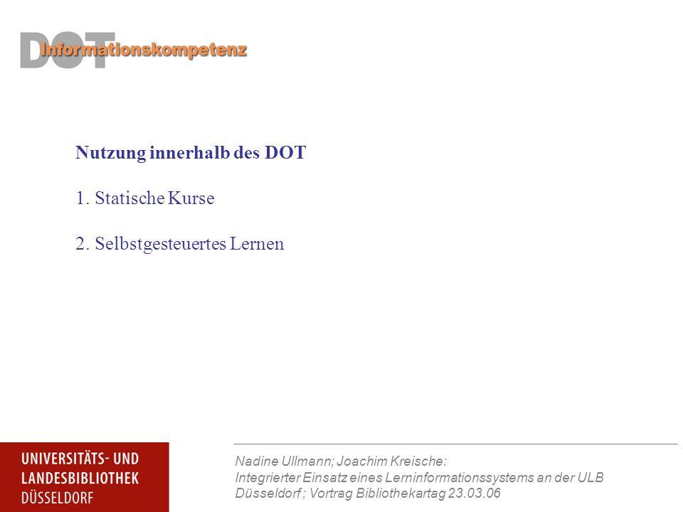 Nadine Ullmann; Joachim Kreische: Integrierter Einsatz eines Lerninformationssystems an der ULB Düsseldorf ; Vortrag Bibliothekartag 23.03.06 Nutzung innerhalb des DOT 1.