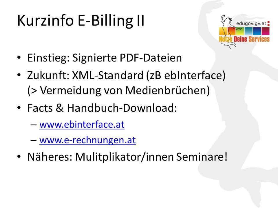 18 Kurzinfo E-Billing II Einstieg: Signierte PDF-Dateien Zukunft: XML-Standard (zB ebInterface) (> Vermeidung von Medienbrüchen) Facts & Handbuch-Down