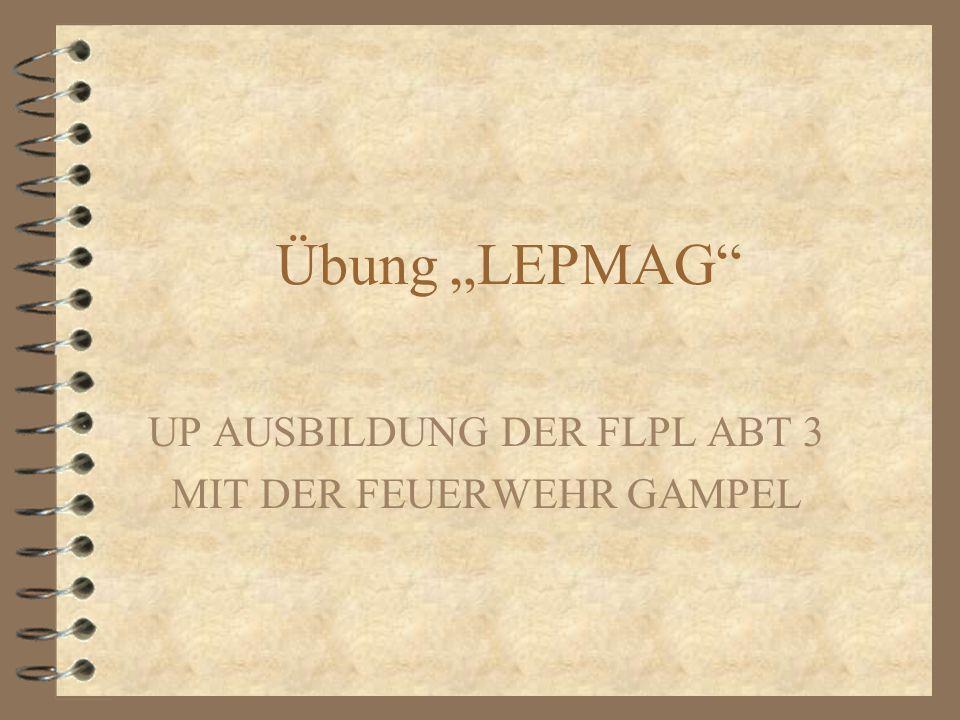 Übung LEPMAG UP AUSBILDUNG DER FLPL ABT 3 MIT DER FEUERWEHR GAMPEL