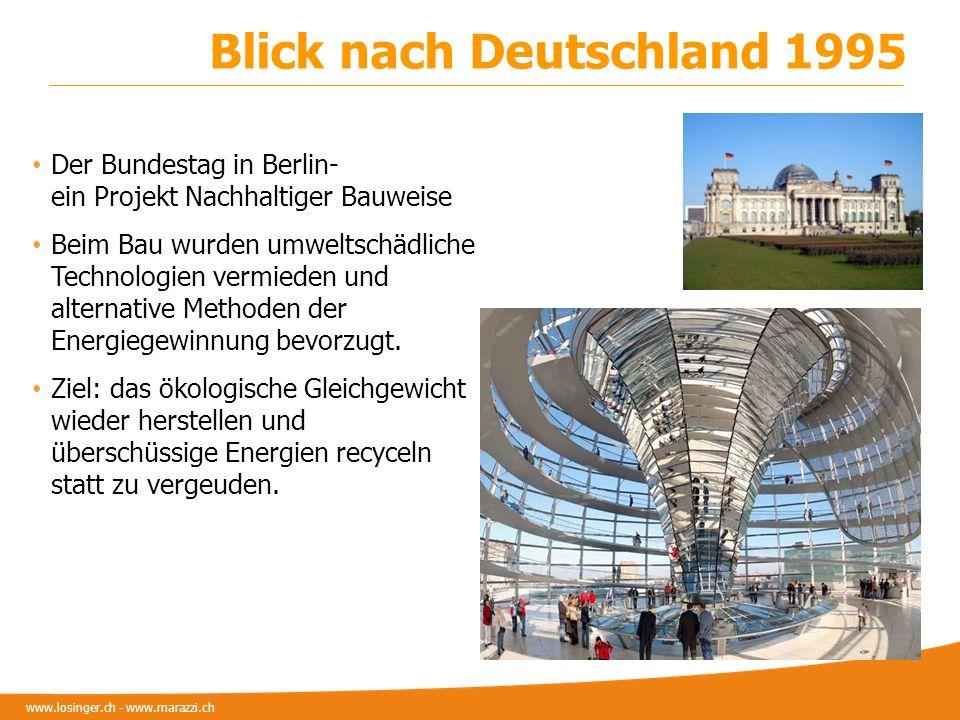 www.losinger.ch - www.marazzi.ch Blick nach Deutschland 1995 Der Bundestag in Berlin- ein Projekt Nachhaltiger Bauweise Beim Bau wurden umweltschädlic