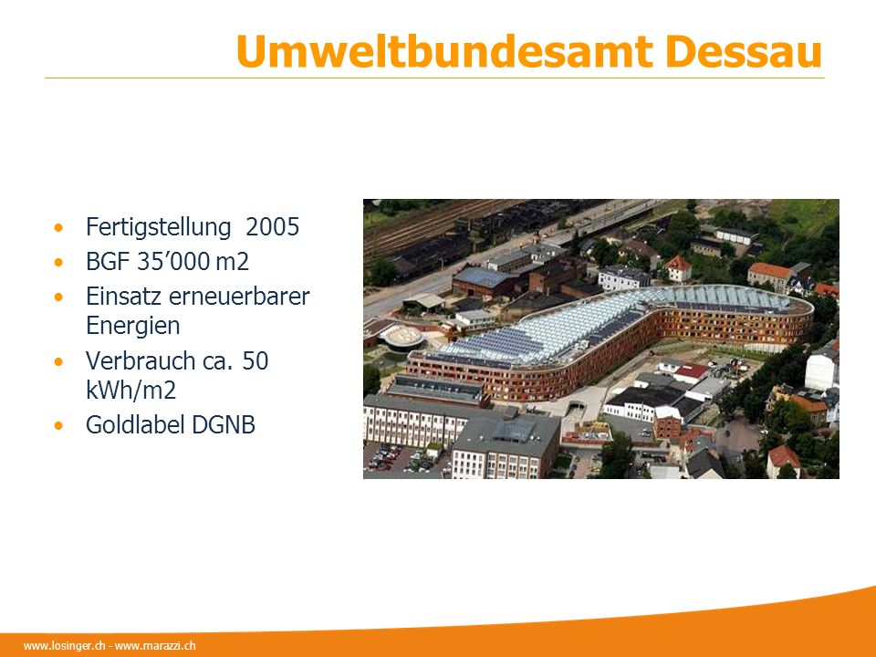www.losinger.ch - www.marazzi.ch Umweltbundesamt Dessau Fertigstellung 2005 BGF 35000 m2 Einsatz erneuerbarer Energien Verbrauch ca. 50 kWh/m2 Goldlab