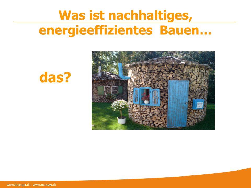 www.losinger.ch - www.marazzi.ch Was ist nachhaltiges, energieeffizientes Bauen… das?