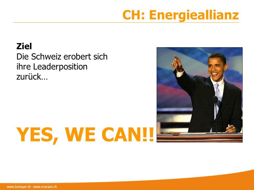 www.losinger.ch - www.marazzi.ch CH: Energieallianz Ziel Die Schweiz erobert sich ihre Leaderposition zurück… YES, WE CAN!!