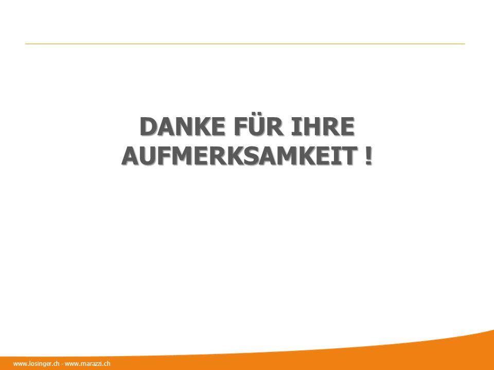 www.losinger.ch - www.marazzi.ch DANKE FÜR IHRE AUFMERKSAMKEIT !