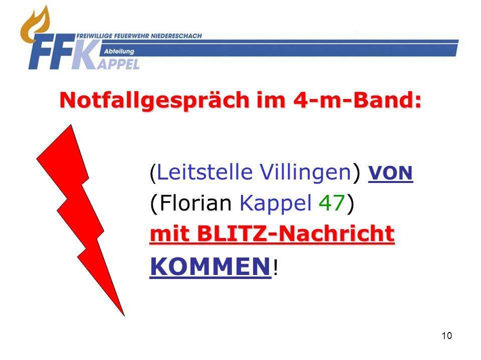 10 Notfallgespräch im 4-m-Band: ( Leitstelle Villingen) VON (Florian Kappel 47) mit BLITZ-Nachricht KOMMEN !