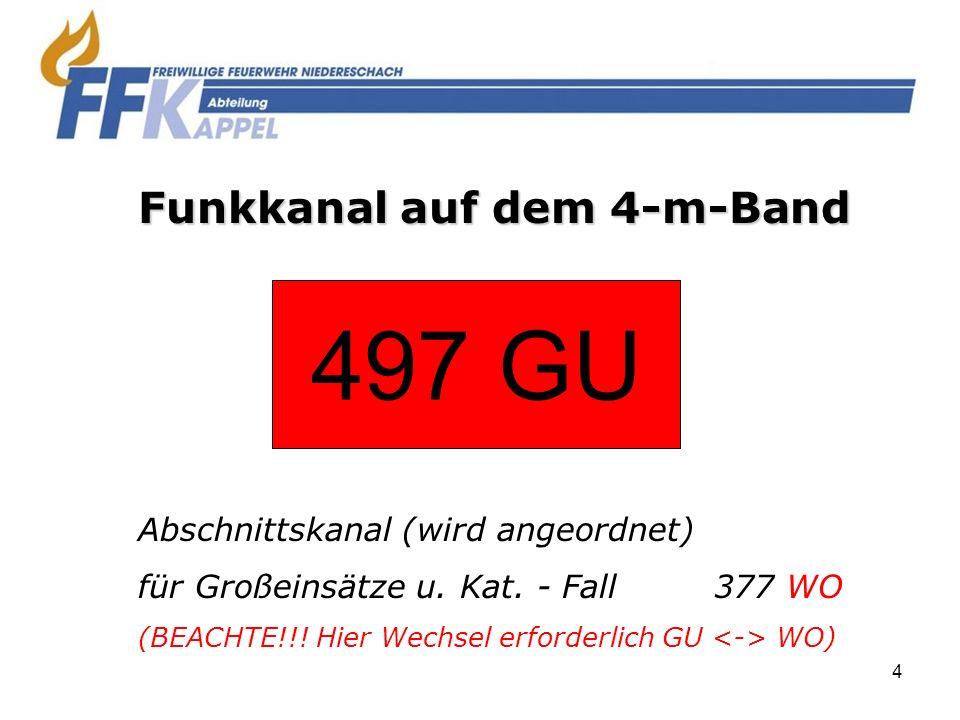 4 Abschnittskanal (wird angeordnet) für Großeinsätze u. Kat. - Fall377 WO (BEACHTE!!! Hier Wechsel erforderlich GU WO) Funkkanal auf dem 4-m-Band 497