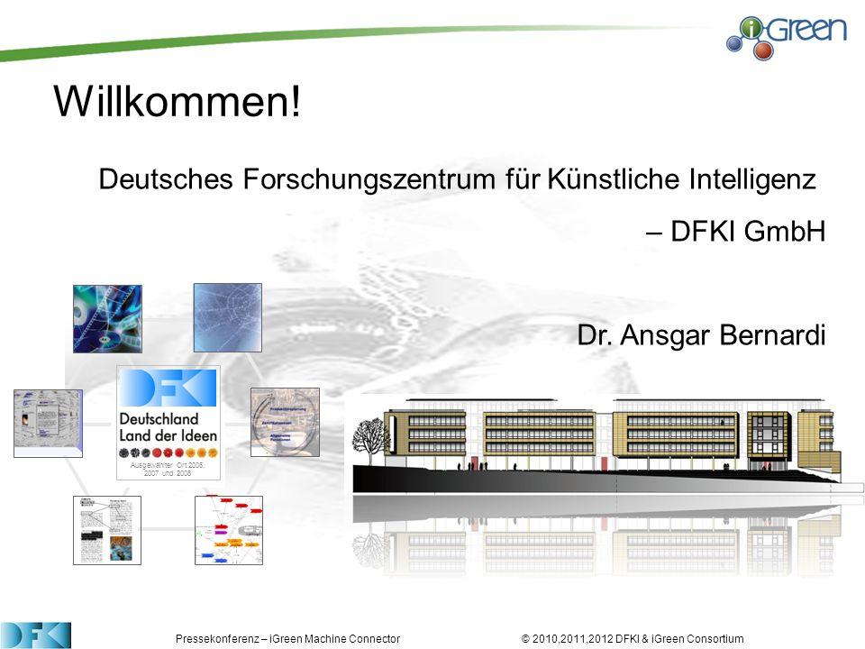 Pressekonferenz – iGreen Machine Connector © 2010,2011,2012 DFKI & iGreen Consortium Willkommen! Deutsches Forschungszentrum für Künstliche Intelligen