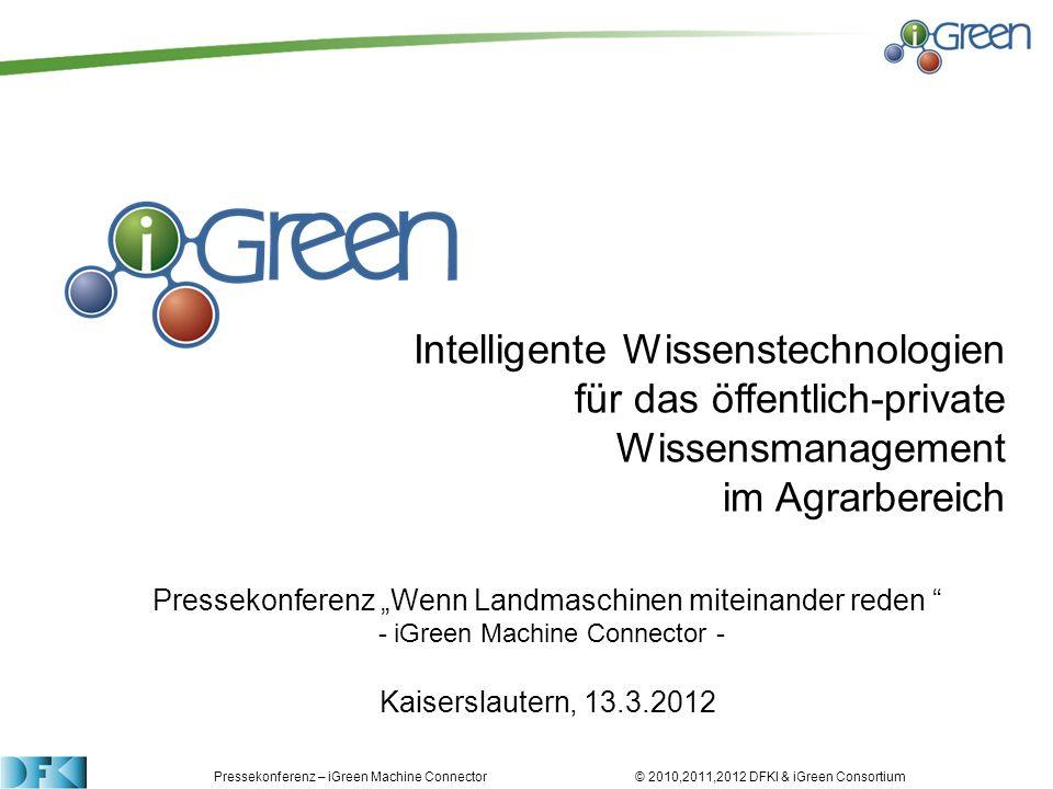 Pressekonferenz – iGreen Machine Connector © 2010,2011,2012 DFKI & iGreen Consortium Intelligente Wissenstechnologien für das öffentlich-private Wisse