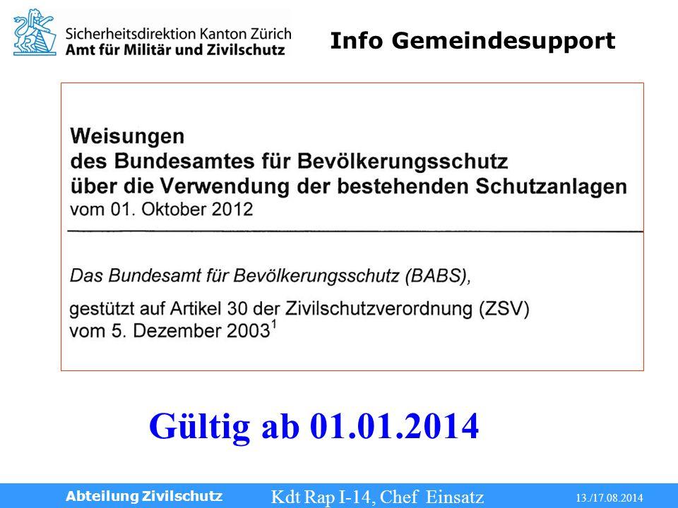 Info Gemeindesupport Kdt Rap I-14, Chef Einsatz 13./17.08.2014 Abteilung Zivilschutz Gültig ab 01.01.2014