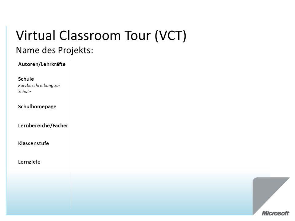 Virtual Classroom Tour (VCT) Name des Projekts: Autoren/Lehrkräfte Schule Kurzbeschreibung zur Schule Schulhomepage Lernbereiche/Fächer Klassenstufe Lernziele