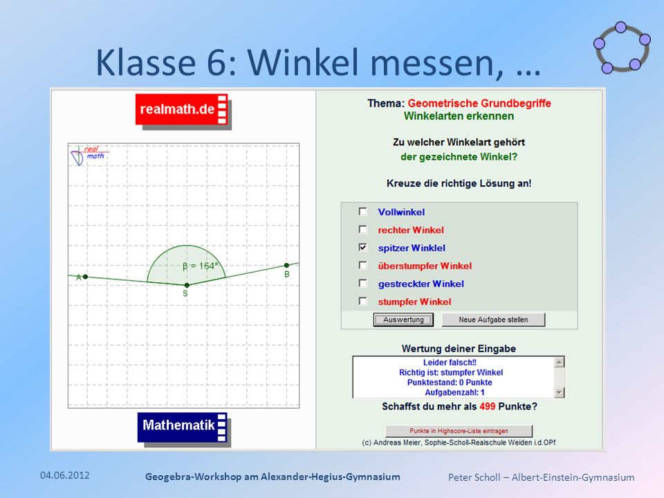 Peter Scholl – Albert-Einstein-Gymnasium Klasse 6: Winkel messen, … 04.06.2012 Geogebra-Workshop am Alexander-Hegius-Gymnasium