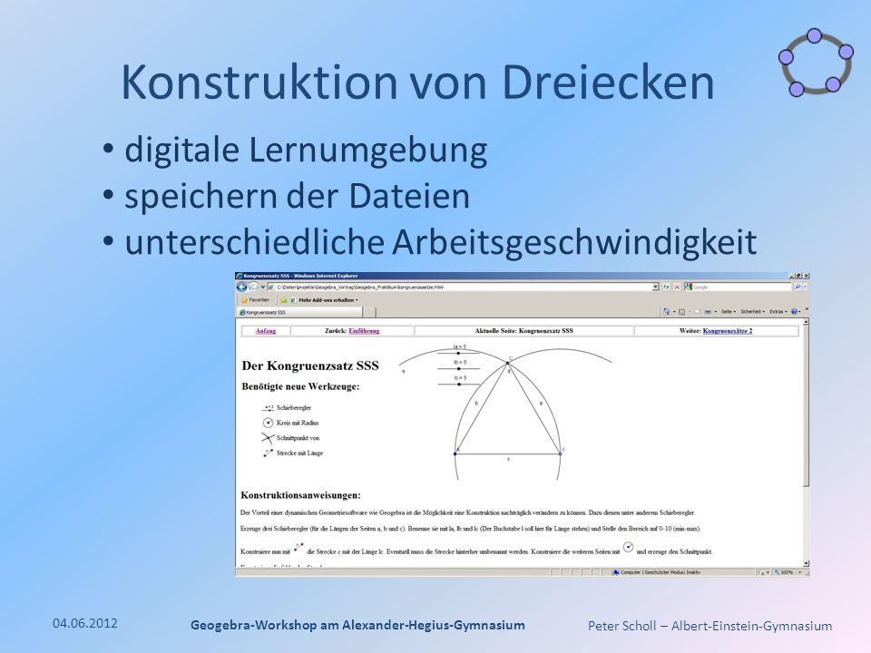 Peter Scholl – Albert-Einstein-Gymnasium Konstruktion von Dreiecken 04.06.2012 Geogebra-Workshop am Alexander-Hegius-Gymnasium digitale Lernumgebung speichern der Dateien unterschiedliche Arbeitsgeschwindigkeit