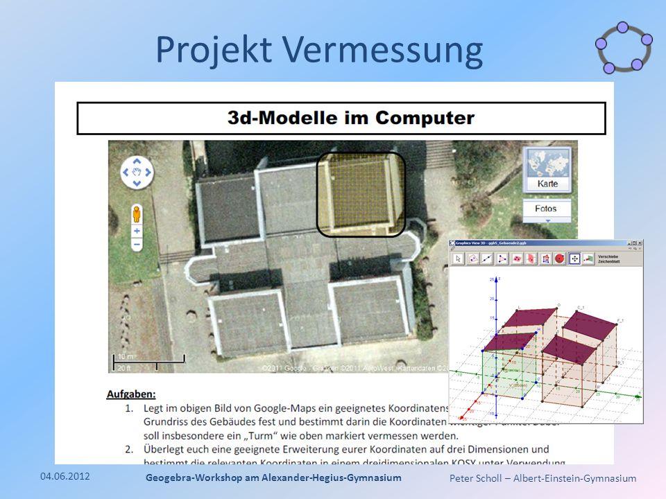 Peter Scholl – Albert-Einstein-Gymnasium Projekt Vermessung 04.06.2012 Geogebra-Workshop am Alexander-Hegius-Gymnasium