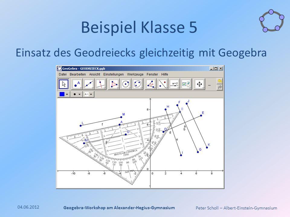 Peter Scholl – Albert-Einstein-Gymnasium Beispiel Klasse 5 Einsatz des Geodreiecks gleichzeitig mit Geogebra 04.06.2012 Geogebra-Workshop am Alexander-Hegius-Gymnasium