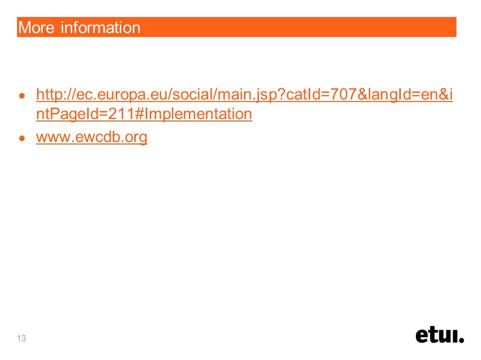 More information http://ec.europa.eu/social/main.jsp catId=707&langId=en&i ntPageId=211#Implementation http://ec.europa.eu/social/main.jsp catId=707&langId=en&i ntPageId=211#Implementation www.ewcdb.org 13