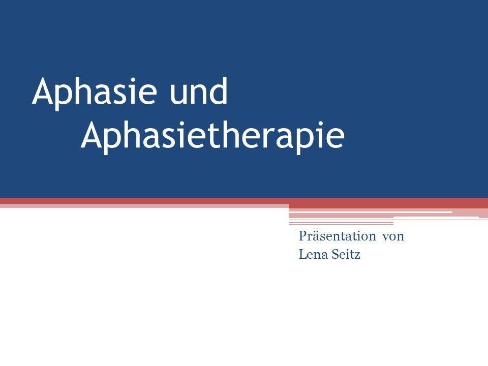 Aphasie und Aphasietherapie Präsentation von Lena Seitz