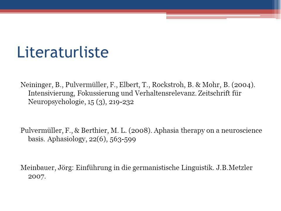Literaturliste Neininger, B., Pulvermüller, F., Elbert, T., Rockstroh, B. & Mohr, B. (2004). Intensivierung, Fokussierung und Verhaltensrelevanz. Zeit