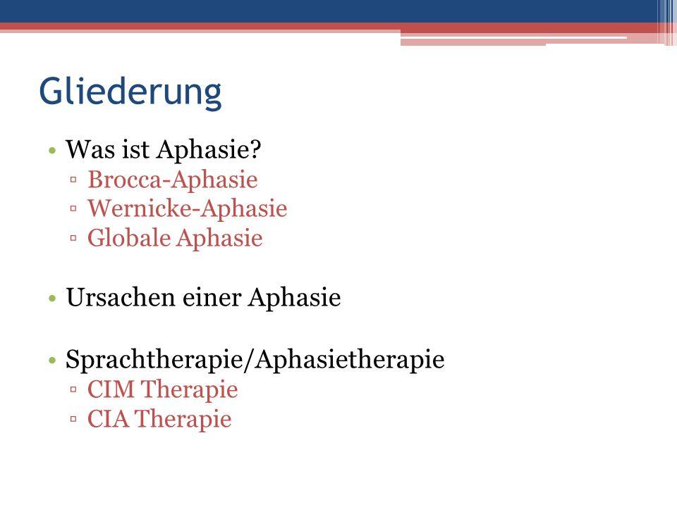 Gliederung Was ist Aphasie? Brocca-Aphasie Wernicke-Aphasie Globale Aphasie Ursachen einer Aphasie Sprachtherapie/Aphasietherapie CIM Therapie CIA The