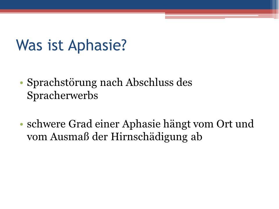 Was ist Aphasie? Sprachstörung nach Abschluss des Spracherwerbs schwere Grad einer Aphasie hängt vom Ort und vom Ausmaß der Hirnschädigung ab