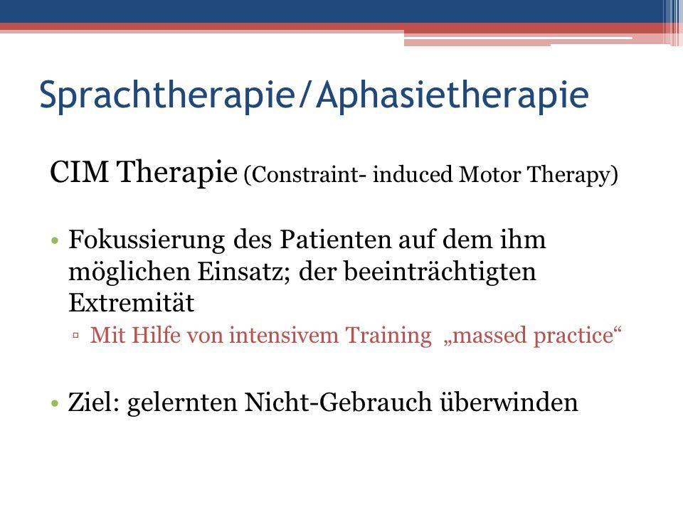 Sprachtherapie/Aphasietherapie CIM Therapie (Constraint- induced Motor Therapy) Fokussierung des Patienten auf dem ihm möglichen Einsatz; der beeinträ