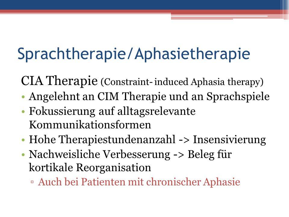 Sprachtherapie/Aphasietherapie CIA Therapie (Constraint- induced Aphasia therapy) Angelehnt an CIM Therapie und an Sprachspiele Fokussierung auf allta