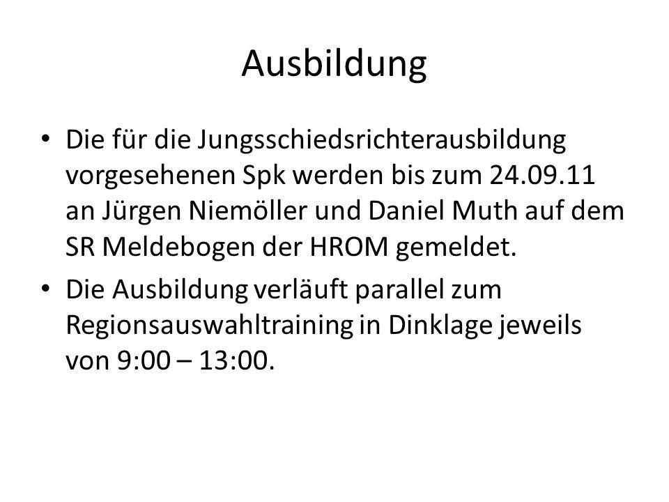 Ausbildung Die für die Jungsschiedsrichterausbildung vorgesehenen Spk werden bis zum 24.09.11 an Jürgen Niemöller und Daniel Muth auf dem SR Meldeboge