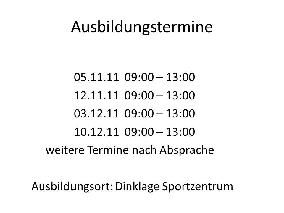 Ausbildungstermine 05.11.11 09:00 – 13:00 12.11.11 09:00 – 13:00 03.12.11 09:00 – 13:00 10.12.11 09:00 – 13:00 weitere Termine nach Absprache Ausbildu