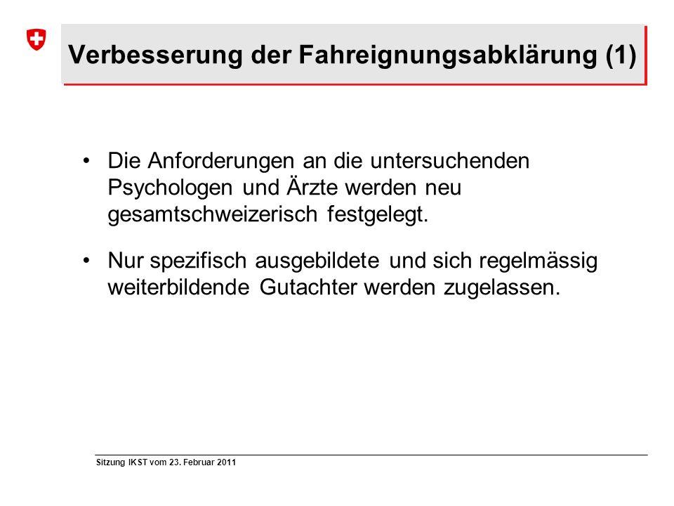 Sitzung IKST vom 23. Februar 2011 Verbesserung der Fahreignungsabklärung (1) Die Anforderungen an die untersuchenden Psychologen und Ärzte werden neu