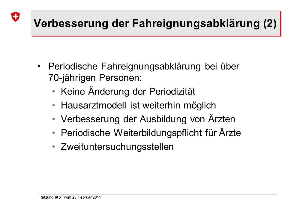 Sitzung IKST vom 23. Februar 2011 Verbesserung der Fahreignungsabklärung (2) Periodische Fahreignungsabklärung bei über 70-jährigen Personen: Keine Än
