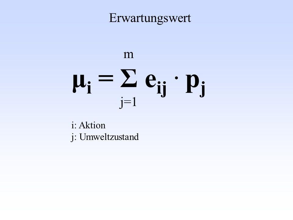 m μ i = Σ e ij. p j j=1 Erwartungswert i: Aktion j: Umweltzustand