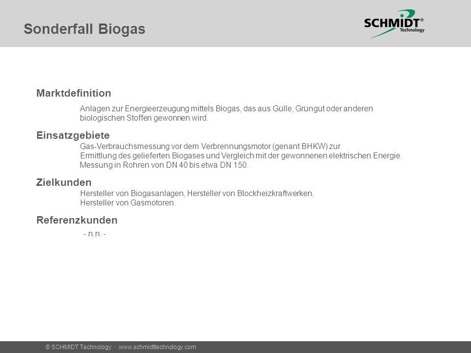 © SCHMIDT Technology · www.schmidttechnology.com Sonderfall Biogas Marktdefinition Anlagen zur Energieerzeugung mittels Biogas, das aus Gülle, Grüngut