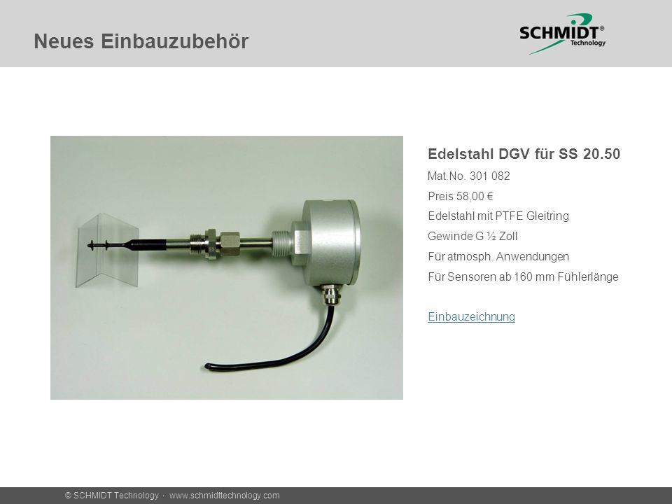 © SCHMIDT Technology · www.schmidttechnology.com Neues Einbauzubehör Edelstahl DGV für SS 20.50 Mat.No. 301 082 Preis 58,00 Edelstahl mit PTFE Gleitri