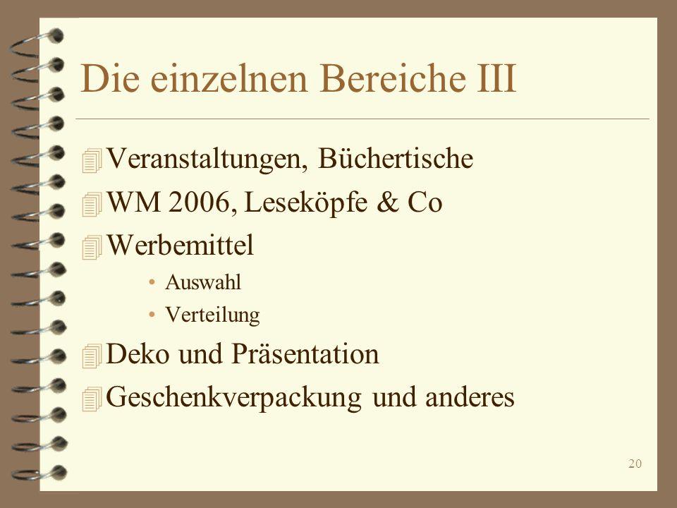 20 Die einzelnen Bereiche III 4 Veranstaltungen, Büchertische 4 WM 2006, Leseköpfe & Co 4 Werbemittel Auswahl Verteilung 4 Deko und Präsentation 4 Ges