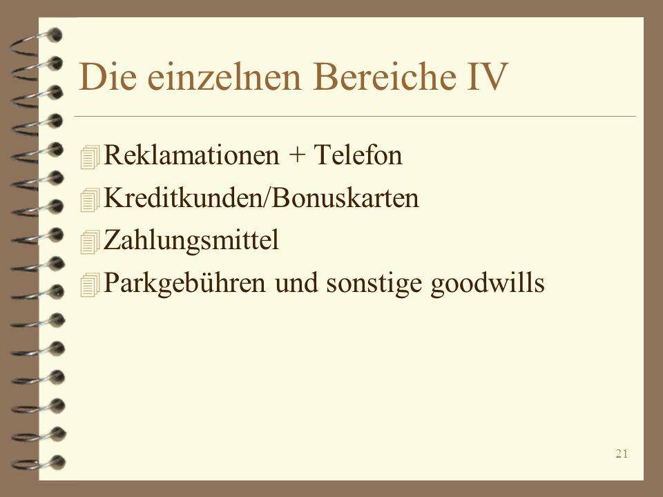 21 Die einzelnen Bereiche IV 4 Reklamationen + Telefon 4 Kreditkunden/Bonuskarten 4 Zahlungsmittel 4 Parkgebühren und sonstige goodwills