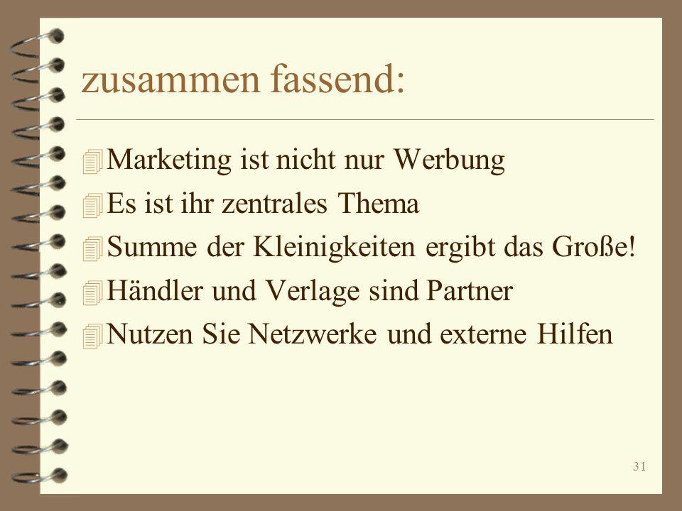 31 zusammen fassend: 4 Marketing ist nicht nur Werbung 4 Es ist ihr zentrales Thema 4 Summe der Kleinigkeiten ergibt das Große! 4 Händler und Verlage