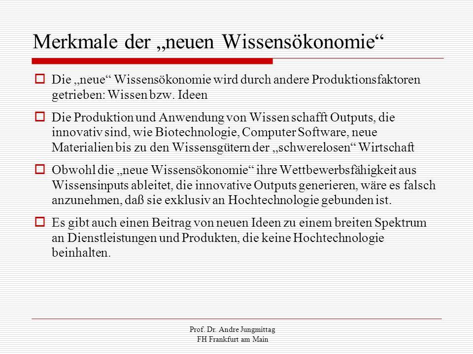 Prof. Dr. Andre Jungmittag FH Frankfurt am Main Merkmale der neuen Wissensökonomie Die neue Wissensökonomie wird durch andere Produktionsfaktoren getr