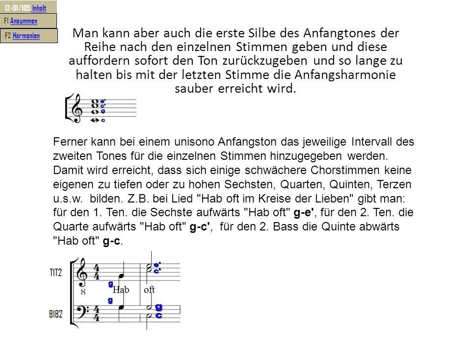 Man kann aber auch die erste Silbe des Anfangtones der Reihe nach den einzelnen Stimmen geben und diese auffordern sofort den Ton zurückzugeben und so lange zu halten bis mit der letzten Stimme die Anfangsharmonie sauber erreicht wird.