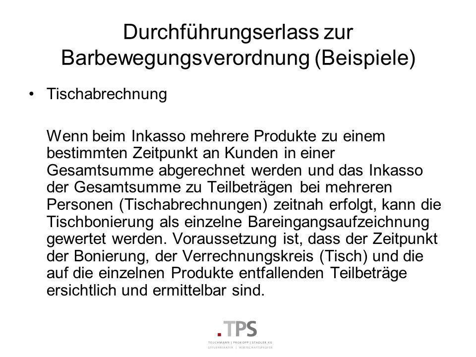 Durchführungserlass zur Barbewegungsverordnung (Beispiele) Tischabrechnung Wenn beim Inkasso mehrere Produkte zu einem bestimmten Zeitpunkt an Kunden