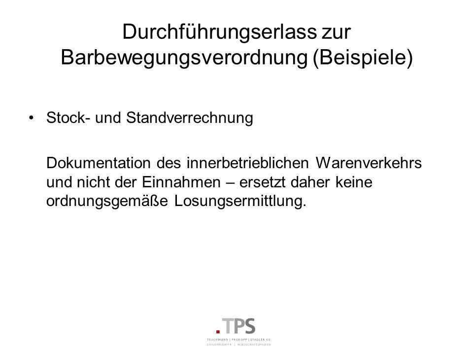 Durchführungserlass zur Barbewegungsverordnung (Beispiele) Stock- und Standverrechnung Dokumentation des innerbetrieblichen Warenverkehrs und nicht de
