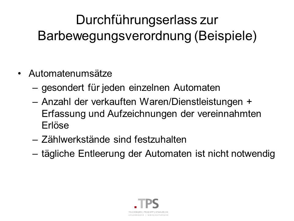 Durchführungserlass zur Barbewegungsverordnung (Beispiele) Automatenumsätze –gesondert für jeden einzelnen Automaten –Anzahl der verkauften Waren/Dien