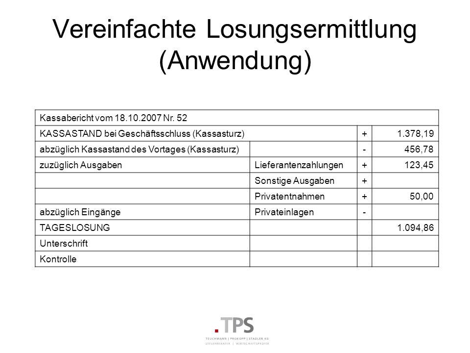 Vereinfachte Losungsermittlung (Anwendung) Kassabericht vom 18.10.2007 Nr. 52 KASSASTAND bei Geschäftsschluss (Kassasturz)+1.378,19 abzüglich Kassasta