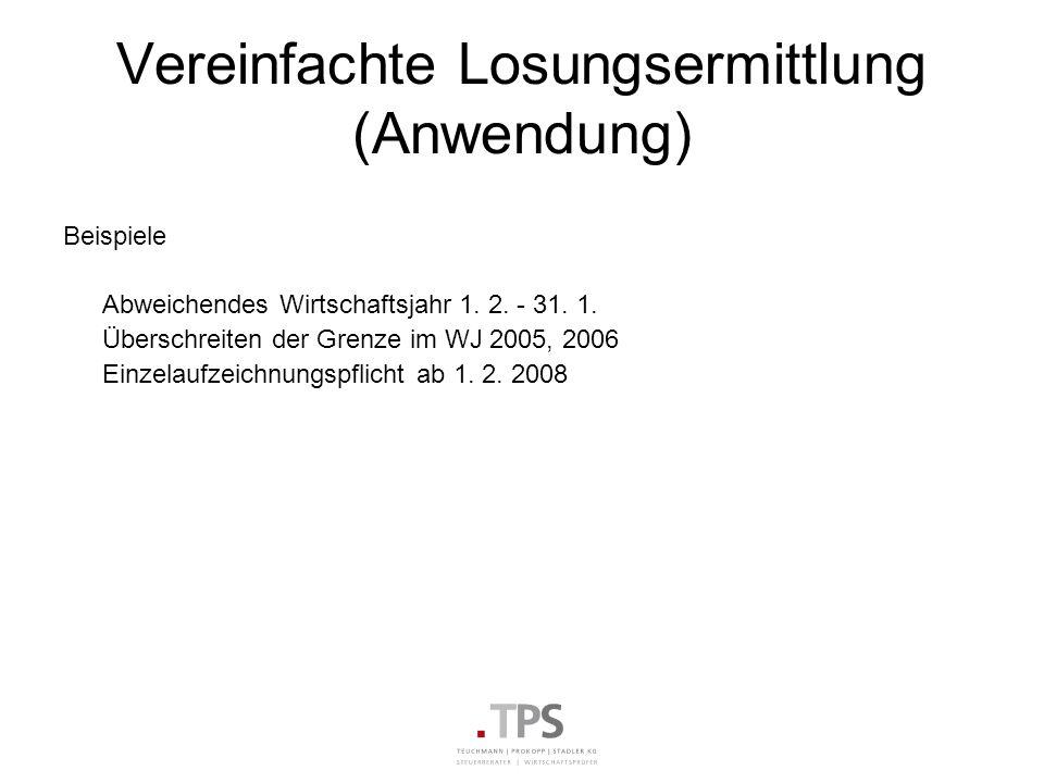 Vereinfachte Losungsermittlung (Anwendung) Beispiele Abweichendes Wirtschaftsjahr 1. 2. - 31. 1. Überschreiten der Grenze im WJ 2005, 2006 Einzelaufze